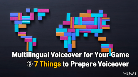 [MUSAI] Multilingual Voiceover for Your Game: ③ 7 Things to prepare voiceover
